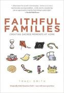 Faithful families : creating sacred moments at home