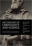 Dictionary of Christianity and science : the definitive reference for the intersection of Christian faith and contemporary science