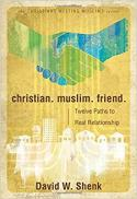 Christian, Muslim, friend : twelve paths to real relationship