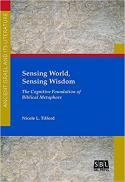 Sensing world, sensing wisdom : the cognitive foundation of biblical metaphors