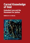Carnal knowledge of God : embodied love and the movement for justice