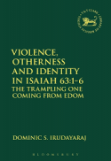 Violence, otherness and identity in Isaiah 63:1-6 : the trampling one coming from Edom