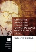 Bonhoeffer's christocentric theology and fundamental debates in environmental ethics