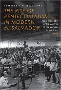 The rise of Pentecostalism in modern El Salvador : from the blood of the martyrs to the baptism of the spirit