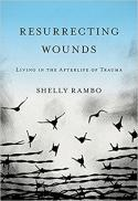 Resurrecting wounds : living in the afterlife of trauma