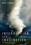 Interruption and imagination : public theology in times of crisis