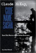 Claude McKay, code name Sasha : queer Black Marxism and the Harlem Renaissance