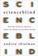 Scienceblind : why our intuitive theories about the world are so often wrong