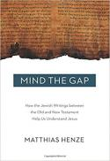 Mind the gap : how the Jewish writings between the Old and New Testament help us understand Jesus