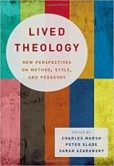 Lived theology : new perspectives on method, style, and pedagogy