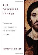 The disciples' prayer : the prayer Jesus taught in its historical setting