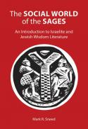 The social world of the sages : an introduction to Israelite and Jewish wisdom literature