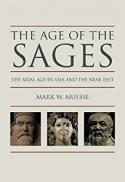 The age of the sages : the Axial Age in Asia and the Near East