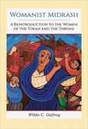 Womanist Midrash : a reintroduction to the women of the Torah and the throne