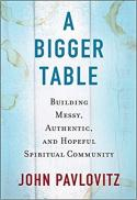 A bigger table : building messy, authentic, and hopeful spiritual community
