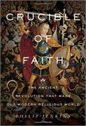Crucible of faith : the ancient revolution that made our modern religious world