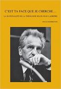 C'est ta face que je cherche ... : la rationalité de la théologie selon Jean Ladrière