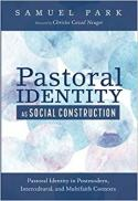 Pastoral identity as social construction : pastoral identity in postmodern, intercultural, and multifaith contexts