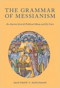 The grammar of messianism : an ancient Jewish political idiom and its users