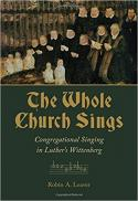 The whole church sings : congregational singing in Luther's Wittenberg