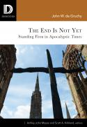 The end is not yet : standing firm in apocalyptic times