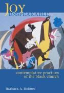 Joy unspeakable : contemplative practices of the Black church (2nd ed.)