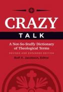 Crazy talk : a not-so-stuffy dictionary of theological terms (Rev. and expanded ed.)