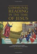 Communal reading in the time of Jesus : a window into early Christian reading practices