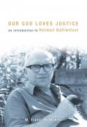 Our God loves justice : an introduction to Helmut Gollwitzer