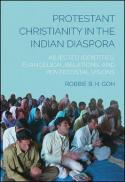 Protestant Christianity in the Indian diaspora : abjected identities, evangelical relations, and pentecostal visions