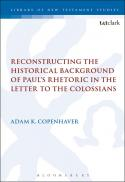 Reconstructing the historical background of Paul's rhetoric in the letter to the Colossians