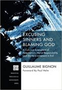 Excusing sinners and blaming God : a Calvinist assessment of determinism, moral responsibility, and divine involvement in evil