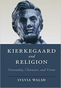 Kierkegaard and religion : personality, character, and virtue