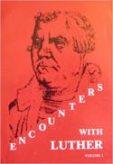 Encounters with Luther : lectures, discussions, and sermons at the Martin Luther Colloquia