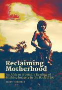 Reclaiming motherhood : an African woman's reading of birthing imagery in the book of Job