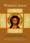 The wisdom Jesus : transforming heart and mind : a new perspective on Christ and his message