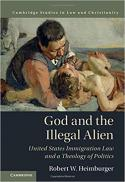 God and the illegal alien : United States immigration law and a theology of politics