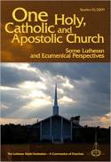 One holy, catholic and apostolic church : some Lutheran and ecumenical perspectives