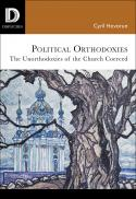 Political orthodoxies : the unorthodoxies of the Church coerced