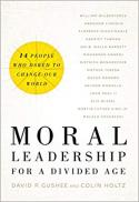 Moral leadership for a divided age : fourteen people who dared to change our world