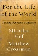 For the life of the world : theology that makes a difference