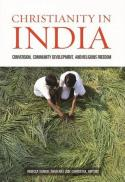 Christianity in India : conversion, community development, and religious freedom