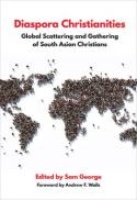 Diaspora Christianity : global scattering and gathering of South Asian Christians