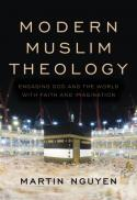 Modern Muslim theology : engaging God and the world with faith and imagination