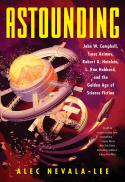 Astounding : John W. Campbell, Isaac Asimov, Robert A. Heinlein, L. Ron Hubbard, and the Golden Age of science fiction