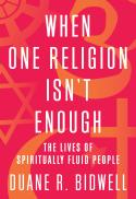 When one religion isn't enough : the lives of spiritually fluid people