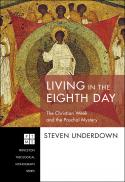 Living in the eighth day : the Christian week and the paschal mystery