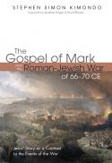 The gospel of Mark and the Roman-Jewish War of 66-70 CE : Jesus' story as a contrast to the events of the war