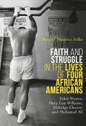 Faith and struggle in the lives of four African Americans : Ethel Waters, Mary Lou Williams, Eldridge Cleaver and Muhammad Ali