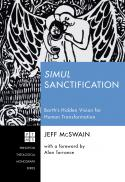 Simul sanctification : Barth's hidden vision for human transformation